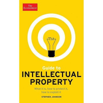 Guide to Intellectual Property - (Economist Books) by  Stephen Johnson (Paperback)