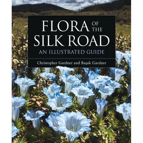 Flora of the Silk Road - by  Basak Gardner & Christopher Gardner (Hardcover) - image 1 of 1