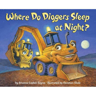 Where Do Diggers Sleep at Night? by Brianna Caplan Sayres (Board Book)
