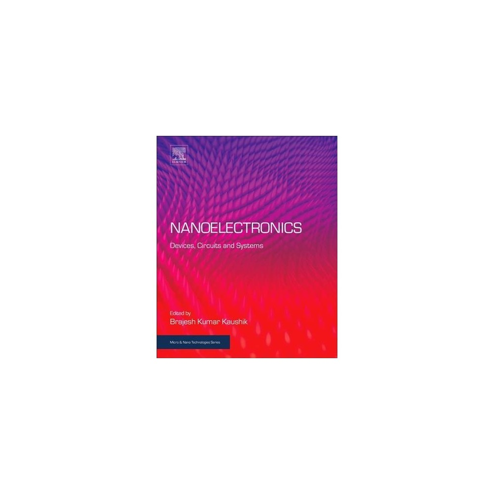 Nanoelectronics : Devices, Circuits and Systems - (Paperback) Nanoelectronics : Devices, Circuits and Systems - (Paperback)