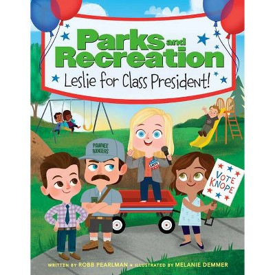 Parks and Recreation: Leslie for Class President! - by Robb Pearlman (Hardcover)