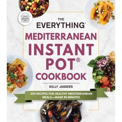 The Everything Mediterranean Instant Pot(r) Cookbook - (Everything(r)) by  Kelly Jaggers (Paperback)
