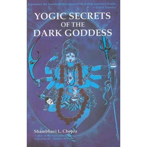 Yogic Secrets of the Dark Goddess - by  Shambhavi L Chopra (Paperback) - image 1 of 1