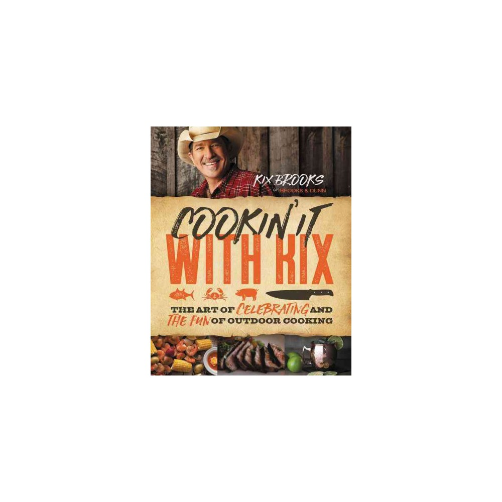 Cookin' It With Kix : The Art of Celebrating and the Fun of Outdoor Cooking (Hardcover) (Kix Brooks)