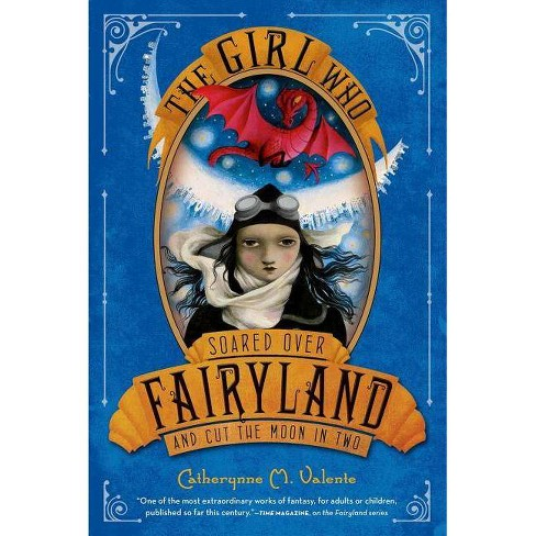 The Girl Who Soared Over Fairyland and Cut the Moon in Two - by  Catherynne M Valente (Hardcover) - image 1 of 1