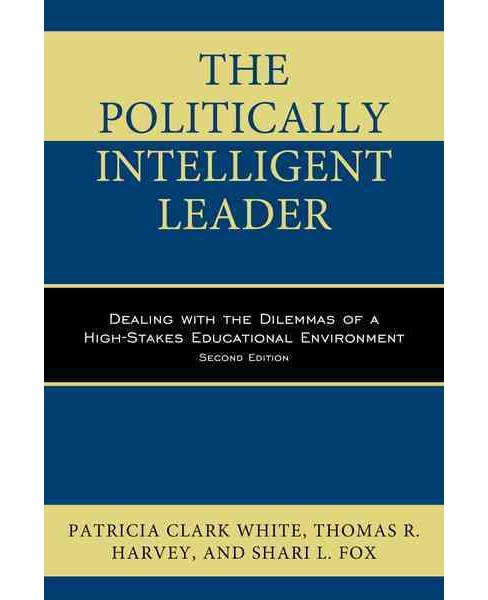 Politically Intelligent Leader : Dealing With the Dilemmas of a High-Stakes Educational Environment - image 1 of 1
