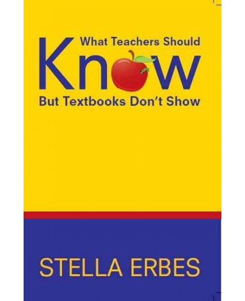 What Teachers Should Know but Textbooks Don't Show (Reprint) (Paperback) (Stella Erbes) - image 1 of 1