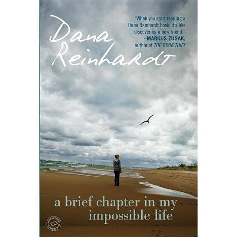 A Brief Chapter in My Impossible Life - by  Dana Reinhardt (Paperback) - image 1 of 1