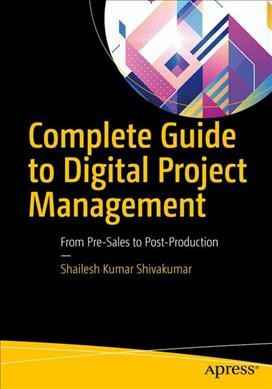 Complete Guide to Digital Project Management : From Pre-Sales to  Post-Production - (Paperback)