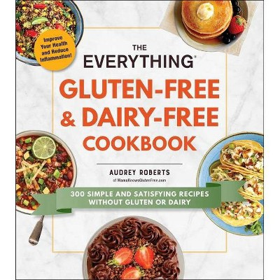 The Everything Gluten-Free & Dairy-Free Cookbook - (Everything(r))by Audrey Roberts (Paperback)