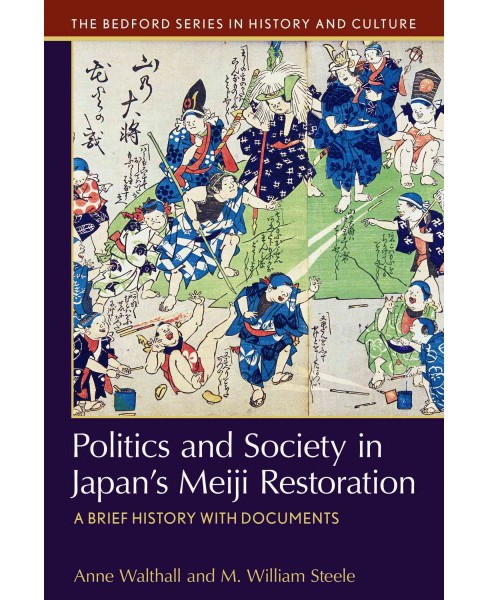 Politics and Society in Japan's Meiji Restoration : A Brief History With Documents (Paperback) (Anne - image 1 of 1