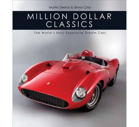Million Dollar Classics : The World's Most Expensive Cars (Hardcover) (Martin Derrick) - image 1 of 1