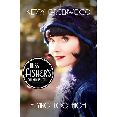 Flying Too High - (Miss Fisher's Murder Mysteries) by  Kerry Greenwood (Paperback)