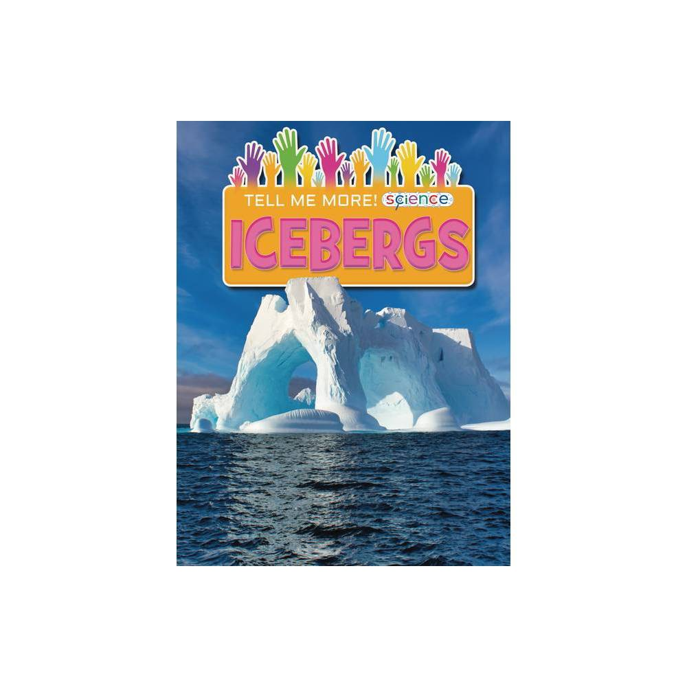 Icebergs Tell Me More Science By Ruth Owen Hardcover