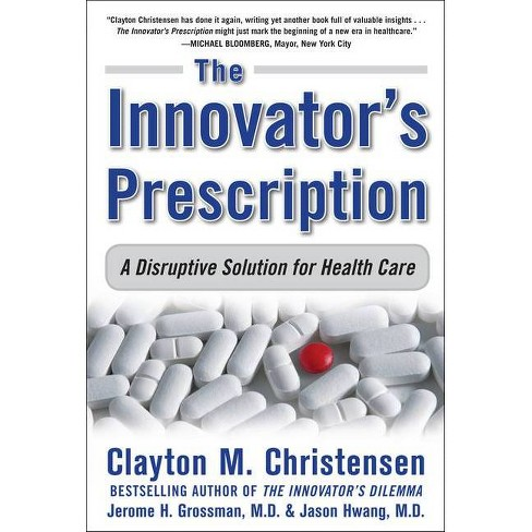The Innovator's Prescription: A Disruptive Solution for Health Care - (Hardcover) - image 1 of 1