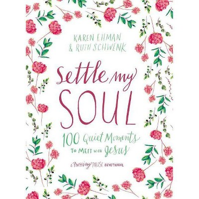 Settle My Soul - (Pressing Pause) by  Karen Ehman & Ruth Schwenk (Hardcover)