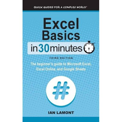Excel Basics In 30 Minutes - 3rd Edition by  Ian Lamont (Hardcover)