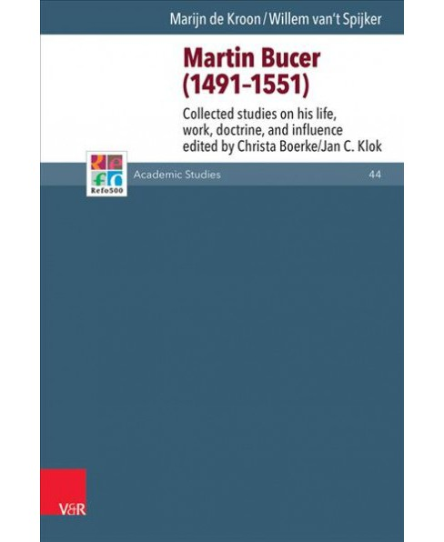 Martin Bucer (1491-1551) : Collected Studies on His Life, Work, Doctrine, and Influence -  (Hardcover) - image 1 of 1