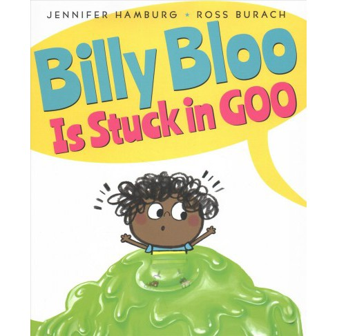 Billy Bloo Is Stuck in Goo -  by Jennifer Hamburg (School And Library) - image 1 of 1