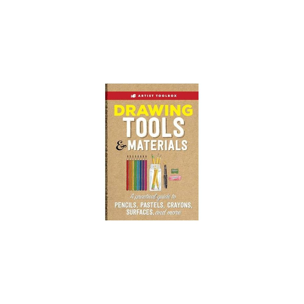 Drawing Tools & Materials : A Practical Guide to Graphite, Charcoal, Colored Pencil, and More