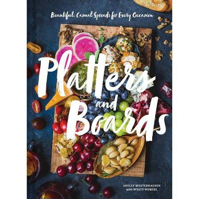 Platters and Boards: Beautiful, Casual Spreads for Every Occasion (Appetizer Cookbooks, Dinner Party
