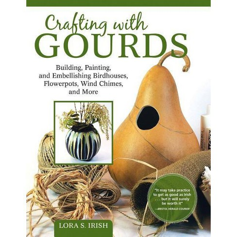 Crafting with Gourds - by  Lora S Irish (Paperback) - image 1 of 1