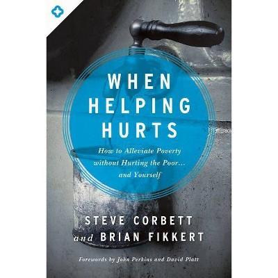 When Helping Hurts - by  Steve Corbett & Brian Fikkert (Paperback)