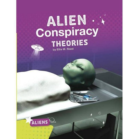 Alien Conspiracy Theories - (Aliens) by  Ellis M Reed (Paperback) - image 1 of 1