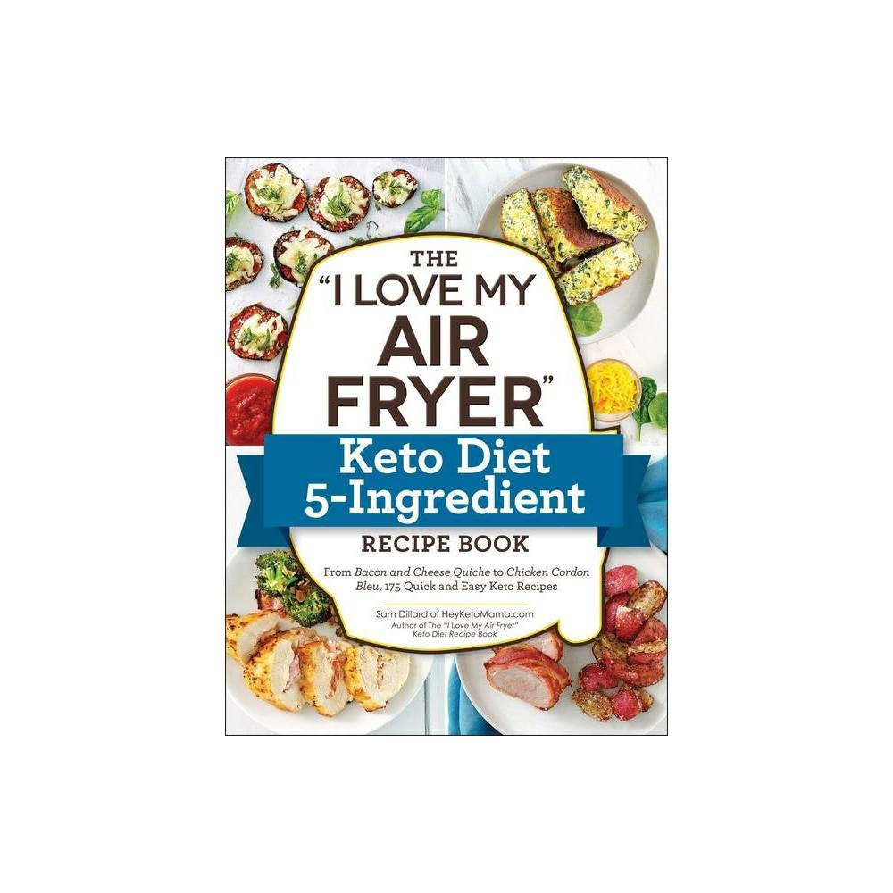 The 34 I Love My Air Fryer 34 Keto Diet 5 Ingredient Recipe Book I Love My By Sam Dillard Paperback
