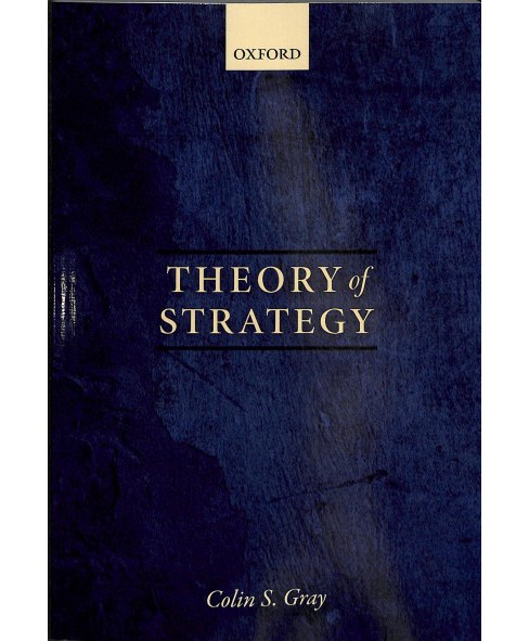 Theory of Strategy -  by Colin S. Gray (Paperback) - image 1 of 1