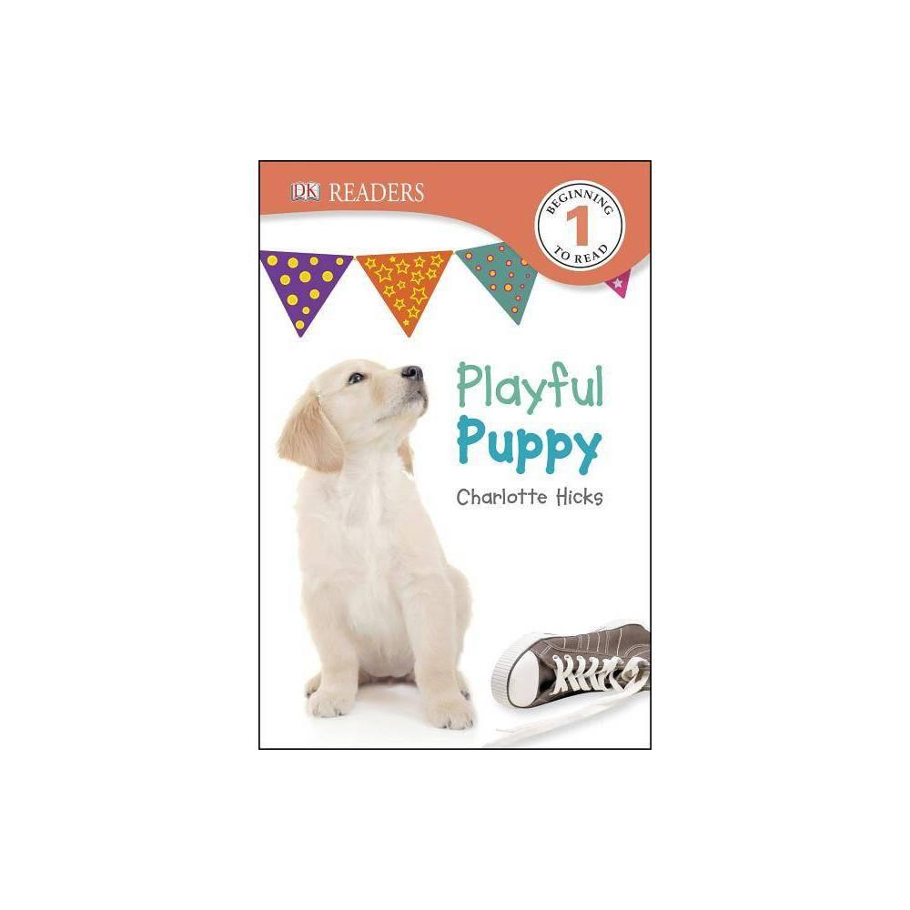 DK Readers L1: Playful Puppy - (DK Readers: Level 1) by Charlotte Hicks (Paperback)