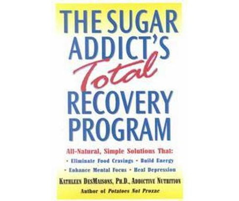 Sugar Addict's Total Recovery Program (Reprint) (Paperback) (Kathleen Desmaisons) - image 1 of 1