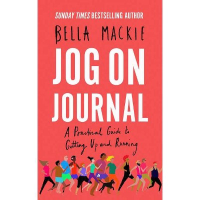 Jog on Journal: A Practical Guide to Getting Up and Running - by  Bella MacKie (Paperback)