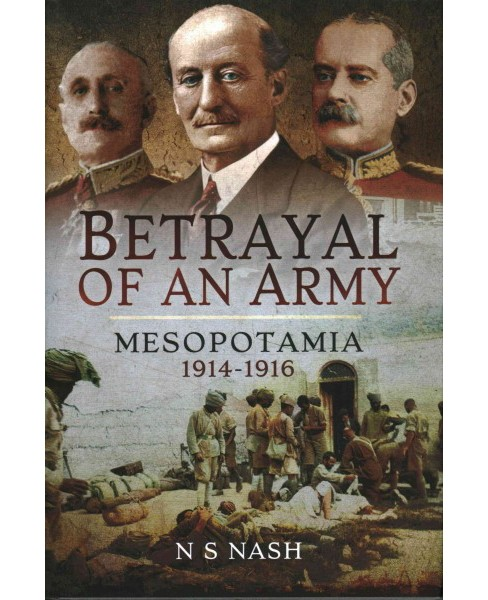 Betrayal of an Army : Mesopotamia 1914-1916 (Hardcover) (N. s. Nash) - image 1 of 1