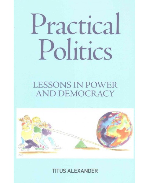 Practical Politics : Lessons in Power and Democracy, An Introduction for Students and Teachers - image 1 of 1
