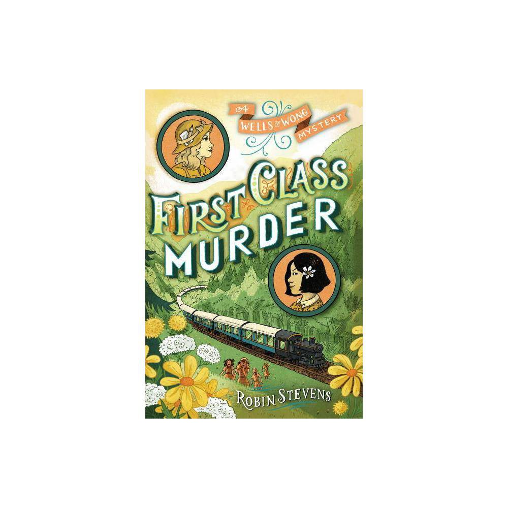 First Class Murder Wells Wong Mystery By Robin Stevens Hardcover