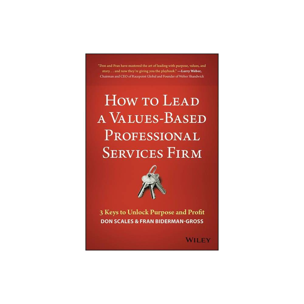 How to Lead a Values-Based Professional Services Firm - by Don Scales & Fran Biderman-Gross (Hardcover) was $40.0 now $22.99 (43.0% off)