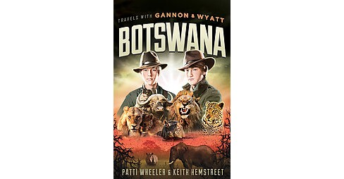 Travels With Gannon & Wyatt : Botswana (Hardcover) (Patti Wheeler & Keith Hemstreet) - image 1 of 1