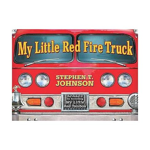 My Little Red Fire Truck (Hardcover) by Stephen T  Johnson