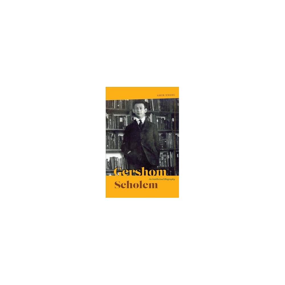 Gershom Scholem : An Intellectual Biography (Hardcover) (Amir Engel)