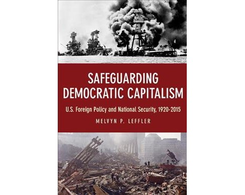 Safeguarding Democratic Capitalism : U.S. Foreign Policy and National Security, 1920-2015 -  (Hardcover) - image 1 of 1