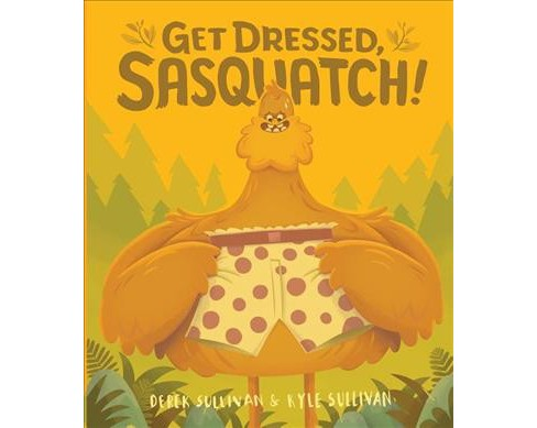Get Dressed, Sasquatch! -  (Hazy Dell Press Monster) by Kyle Sullivan (Hardcover) - image 1 of 1