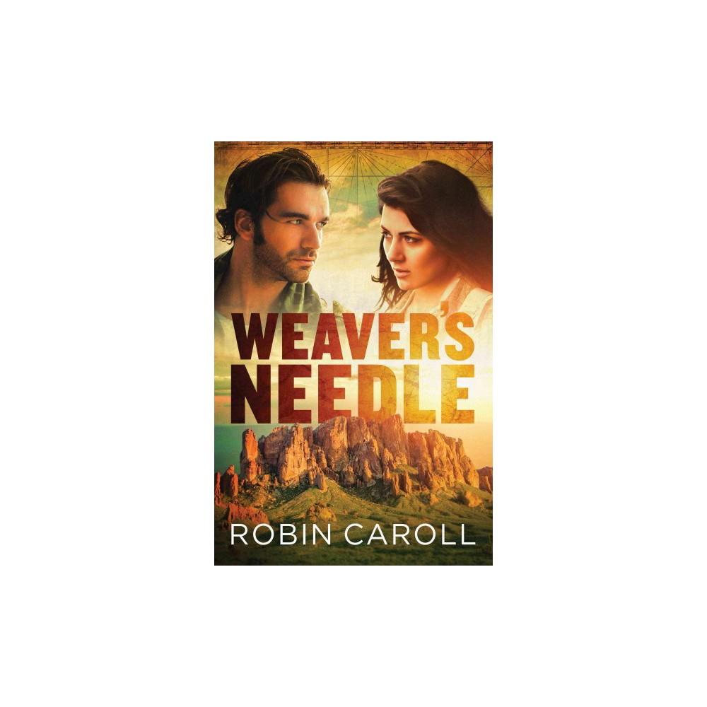 Weaver's Needle - by Robin Caroll (Paperback)