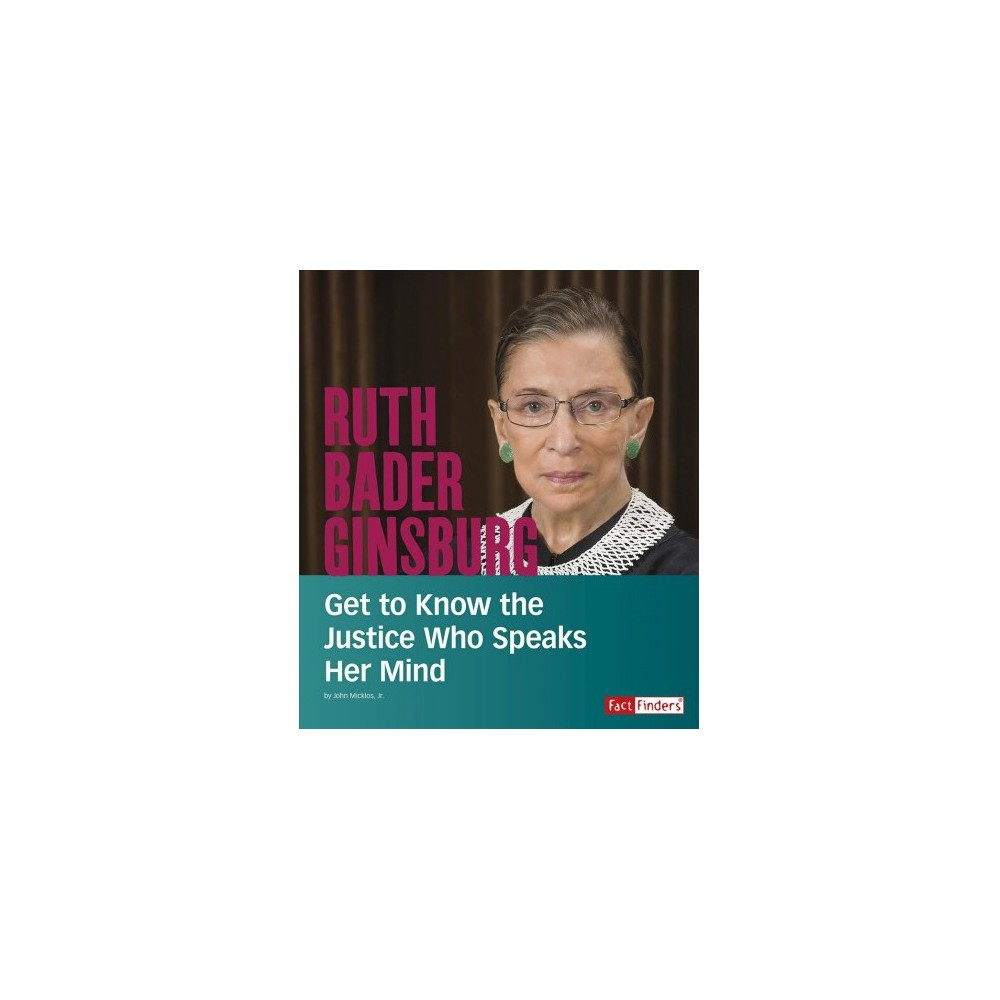 Ruth Bader Ginsburg : Get to Know the Justice Who Speaks Her Mind - by Jr. John Micklos (Paperback)