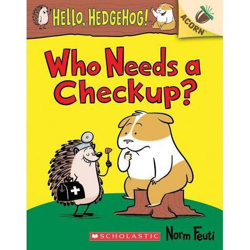 Who Needs a Checkup?: An Acorn Book (Hello, Hedgehog #3), Volume 3 - (Hello, Hedgehog!) by  Norm Feuti - image 1 of 1