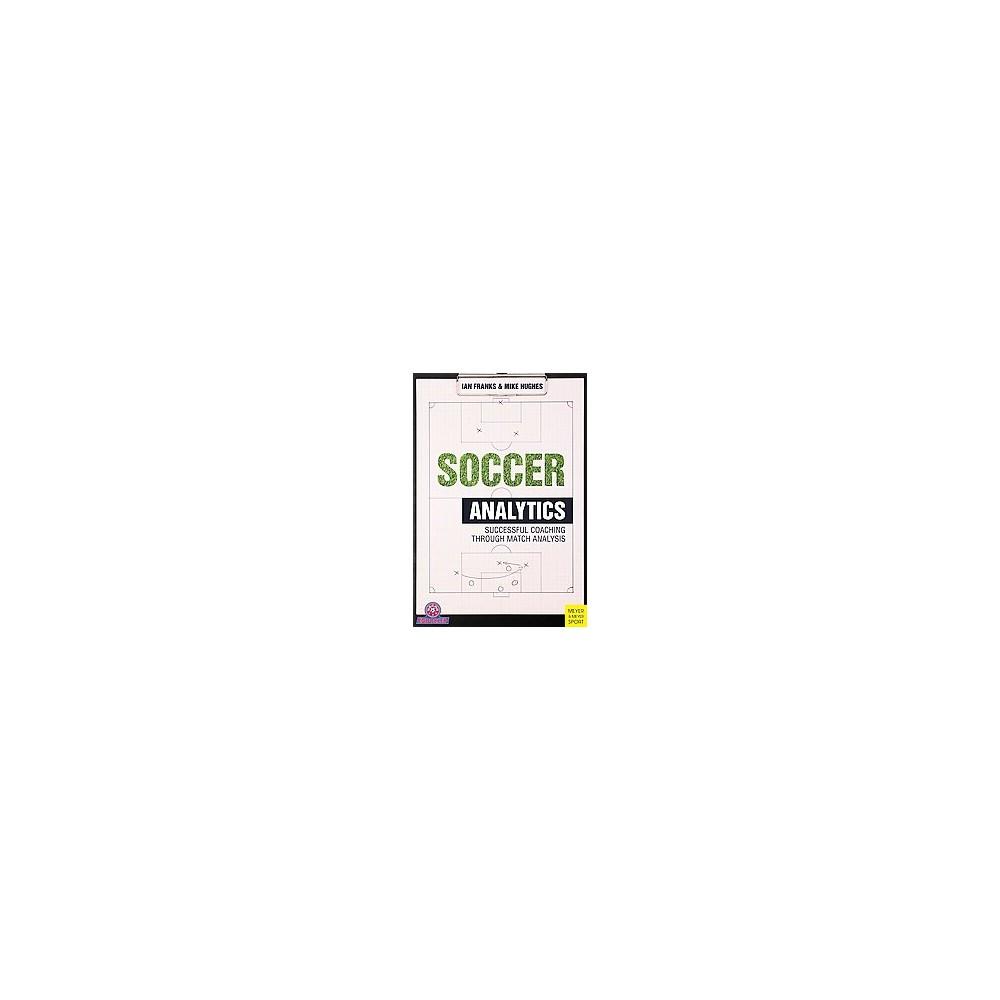 Soccer Analytics : Successful Coaching Through Match Analysis (Paperback) (Ian Franks & Mike Hughes)