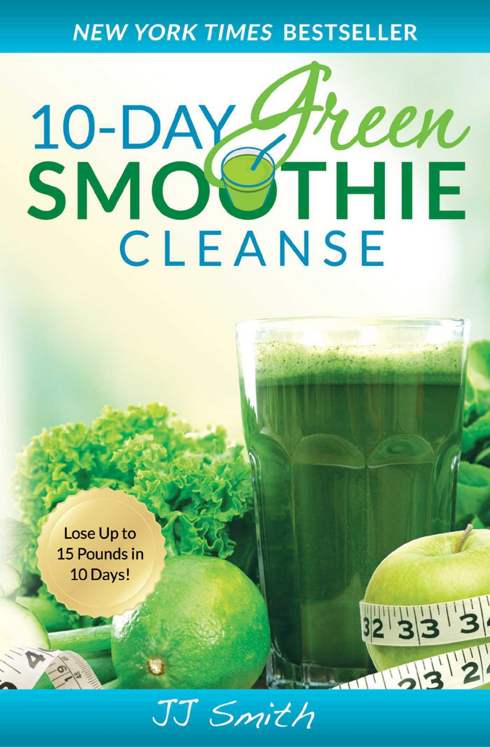 10-Day Green Smoothie Cleanse: Lose Up to 15 Pounds in 10...