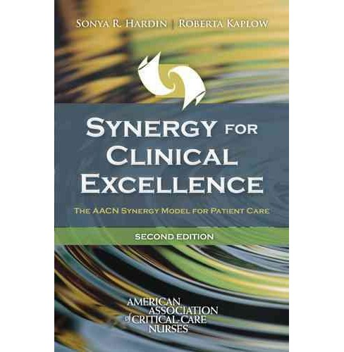 Synergy for Clinical Excellence : The AACN Synergy Model for Patient Care (Paperback) (Sonya R. Hardin) - image 1 of 1