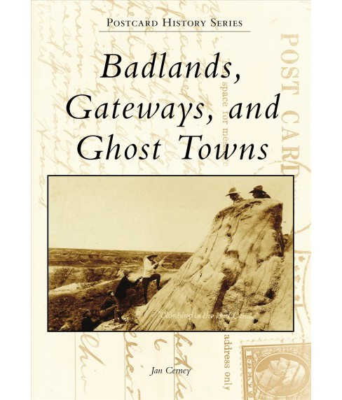 Badlands, Gateways, and Ghost Towns -  (Postcard History) by Jan Cerney (Paperback) - image 1 of 1