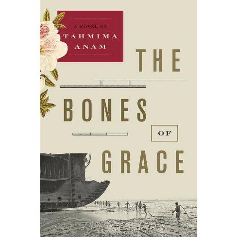 The Bones of Grace - by  Tahmima Anam (Hardcover) - image 1 of 1